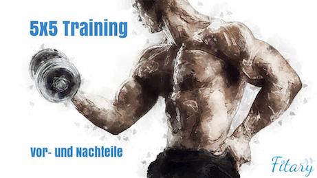 5x5 Training Grundgedanke früher und Training heute, Vor- und Nachteile